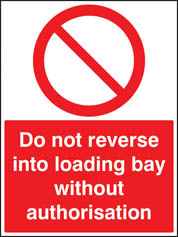 Do not Reverse Into Loading Bay Without Authorisation Sign