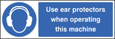 Use ear protectors/operating machine Sign