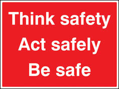 Think Safety Act Safely Be Safe Sign
